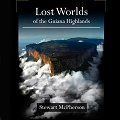 Lost Worlds of the Guiana Highlands - Hardback